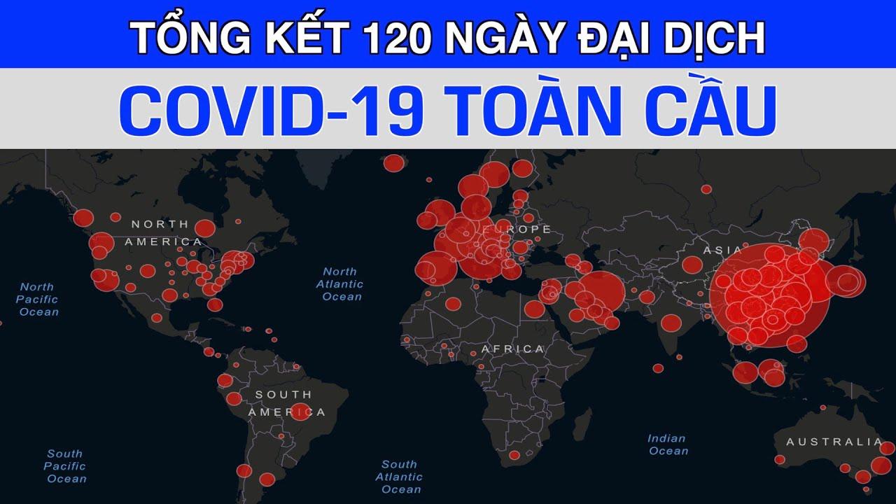 Tổng Kết 120 Ngày Đại Dịch COVID-19 trên Toàn Cầu –  300,000 người chết – 4 triệu người bị nhiễm.