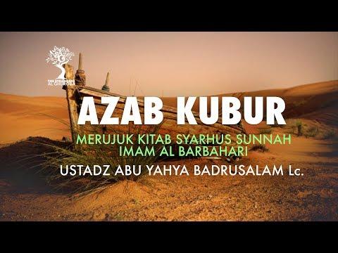Azab Kubur - Ustadz Abu Yahya Badrusalam, Lc.