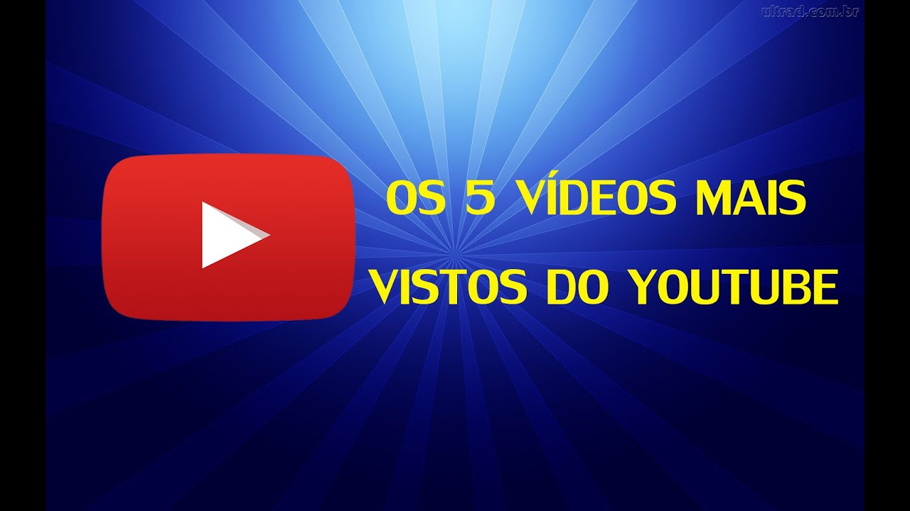 Os 5 Vídeos Mais Vistos Do Youtube Youtube