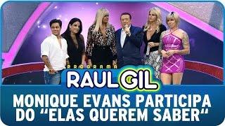 Programa Raul Gil (11/04/15) - Elas Querem Saber recebe Monique Evans