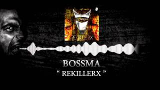 BOSSMA - REKILLERX (official preview)
