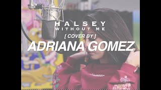 Halsey - Without Me (Cover by Adriana Gomez)