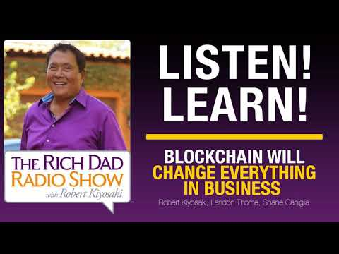 BLOCKCHAIN WILL CHANGE EVERYTHING IN BUSINESS - Robert Kiyosaki, Landon Thorne, Shane Caniglia