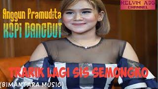 Anggun Pramudita    Kopi Dangdut    Semongko Sis Tarik....