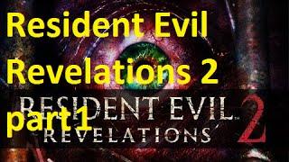 Resident Evil Revelations 2: part 1 Lets Begin
