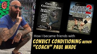 How I Became Friends With Convict Conditioning Author Coach Paul Wade