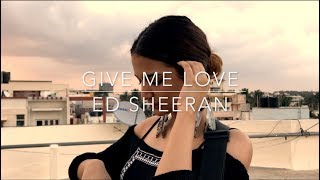 cover Give Me Love Ed Sheeran