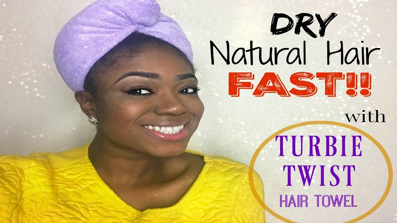 Dry Your Natural Hair Fast Without Heat Turbie Twist For Natural