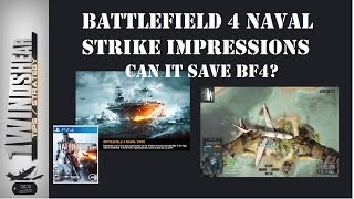 Battlefield 4 Naval Strike Impressions Can It Save BF4?