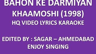 BAHON KE DARMIYAN - KHAAMOSHI - HQ VIDEO LYRICS KARAOKE