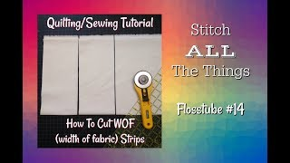 Flosstube #14 - Quilting Tutorial How To Cut WOF Strips