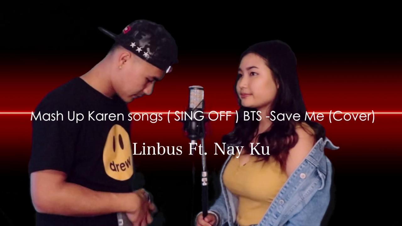 Mash Up Karen Songs Sing Off Bts Save Me Cover Linbus Dan Ft Nay Ku Youtube