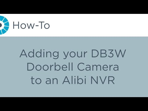 How-To - Adding Your DB3W Doorbell Camera to an Alibi NVR