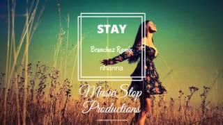Rihanna | Stay (Branchez Remix)