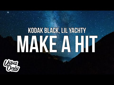 Kodak Black – Make A Hit (Lyrics) ft. Lil Yachty