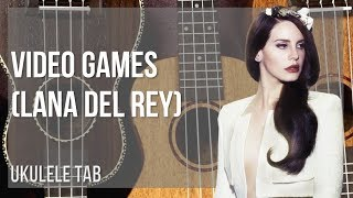 EASY Ukulele Tab: How to play Video Games by Lana Del Rey