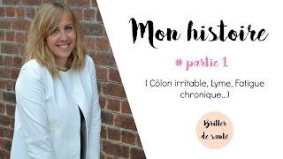 MON HISTOIRE #partie 1 (Côlon irritable, Lyme, Fatigue chronique...)