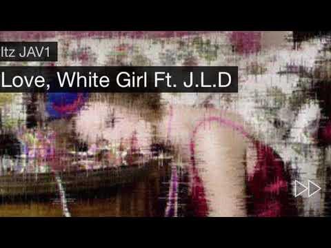Itz Jav1 Ft J.L.D. Love, White Girl