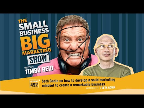 Seth Godin On How To Develop A Solid Marketing Mindset To Create A Remarkable Business