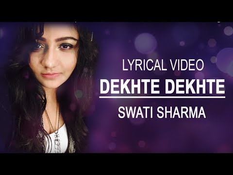 Dekhte Dekhte | Female Lyrical Version |SWATI SHARMA |ATIF ASLAM | Batti gul meter chalu
