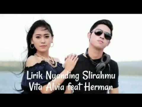 Lirik Nyanding slirahmu - Vita Alvia Feat Herman