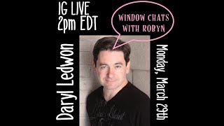 WINDOW CHATS WITH ROBYN: Daryl Ledwon
