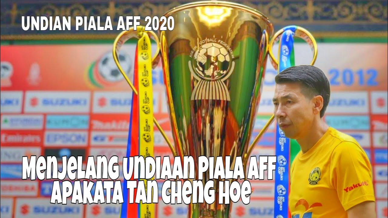 Download Menjelang Undiaan Piala AFF 2021 Apakata Tan Cheng Hoe