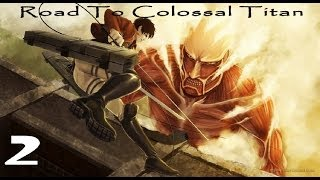 Road to the Colossal titan 2: Silent Because My Mic Failed Me