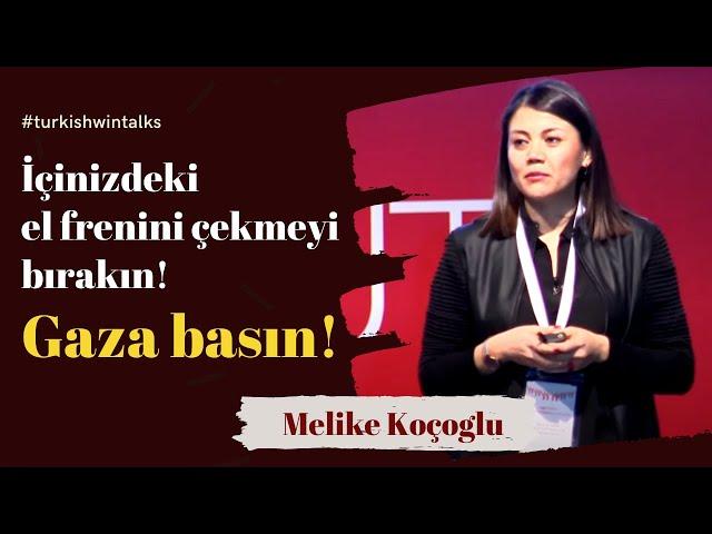 Melike Koçoglu | İçinizdeki el frenini çekmeyi bırakın! Gaza basın!