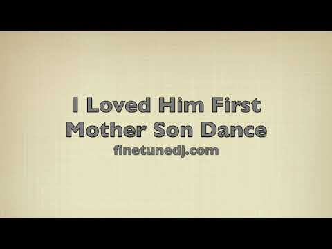 I Loved Him First (Mother Son Dance)