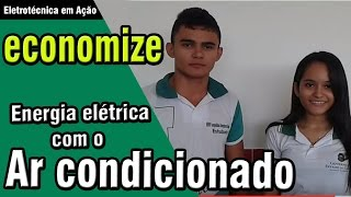 04 - Eletrotécnica em Ação - Dicas de economia de Energia Elétrica com o Ar Condicionado.