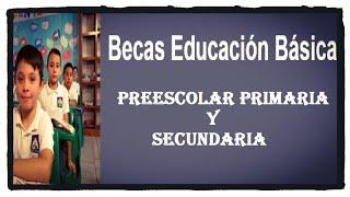 Becas de educación básica preescolar, primaria y secundaria 2020