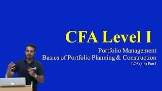 CFA Level I: Portfolio Management - Basics of Portfolio Planning and Construction  LOS (a-d) Part I