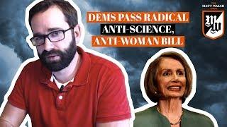 Democrats Pass Radical Anti-Science, Anti-Woman Bill | The Matt Walsh Show Ep. 263