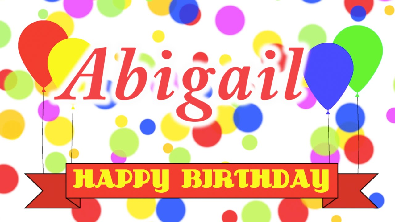 Make Your Guests Happy With The 20 Funniest Entrance Songs: Happy Birthday Abigail