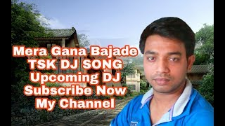 Mera Gana Bajade(TSK.DJ.SONG).mp3