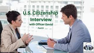 U.S. Citizenship Interview with Officer David Part 5