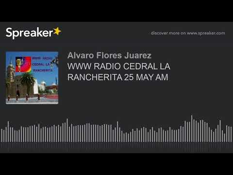 WWW RADIO CEDRAL LA RANCHERITA 25 MAY AM (part 4 of 8)
