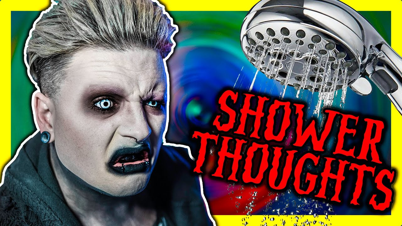 GOTH REACTS TO MORE SHOWER THOUGHTS