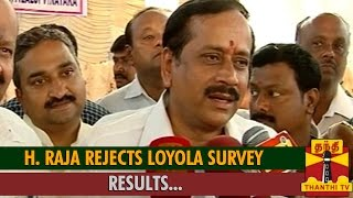 "H. Raja Rejects ""Loyola Survey Results"" spl tamil video news 29-08-2015 Thanthi TV"