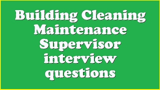 Building Cleaning Maintenance Supervisor interview questions