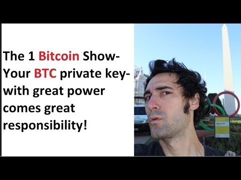 The 1 Bitcoin Show- Your BTC Private Key-with Great Power Comes Great Responsibility! More!