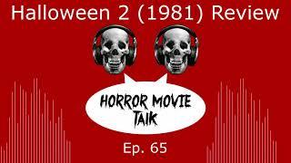 Halloween 2 (1981) Review - Horror Movie Talk - Episode 65
