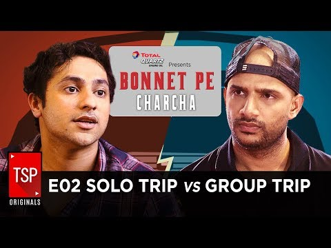 TSP's Bonnet Pe Charcha ft. Harsh Beniwal | E02 - Solo Trip vs Group Trip