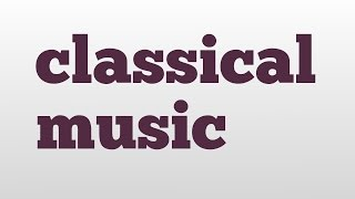 classical music meaning and pronunciation