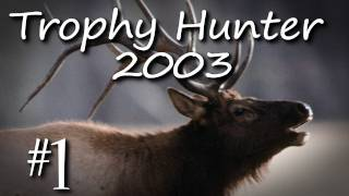 Trophy Hunter 2003 w/ Kootra Part 1