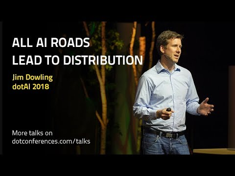 dotAI 2018 – Jim Dowling – All AI Roads Lead to Distribution