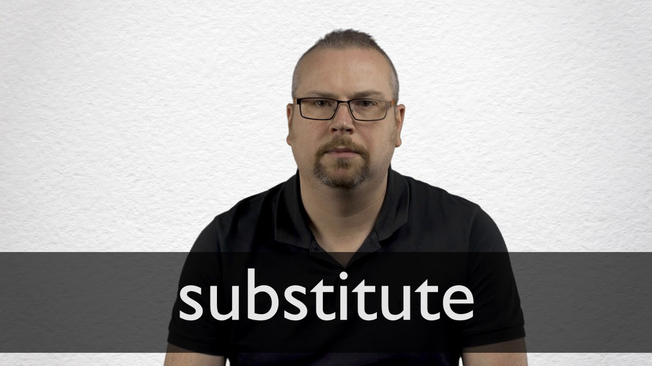 Substitute Definition und Bedeutung  Collins Wörterbuch