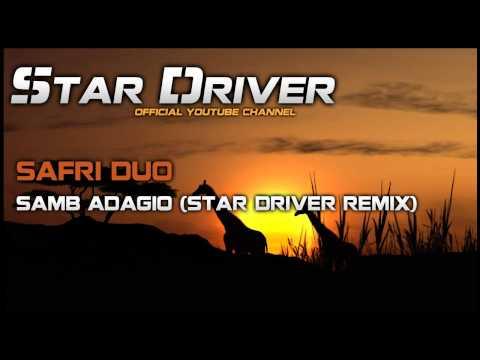 Safri Duo - Samb Adagio (Star Driver Remix)