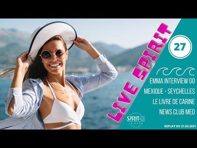 Club Med SPIRIT45 LIVE #27 - Les Seychelles, Cancun, Le Livre à Carine, Emma Interview GO